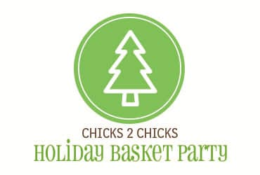 Chicks2Chicks Holiday Basket Party Ideas